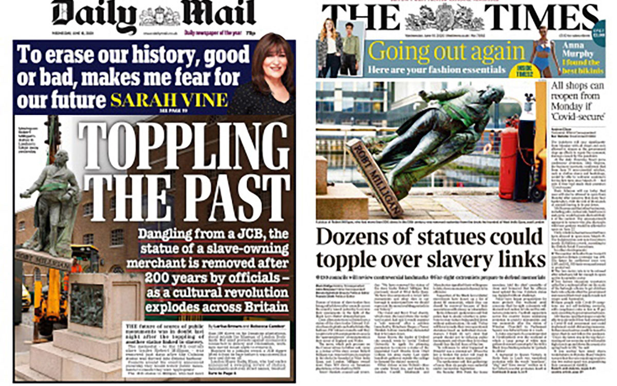 Daily Mail and The Times front pages. Daily Mail headlines read 'To erase our history, good or bad, makes me fear for our future' and 'TOPPLING THE PAST/ Dangling from a JCB, the statue of a slave-owning merchant is removed after 200 years by officials- as a cultural revolution explodes across Britain'. The Times headline is 'Dozens of statues could topple over slavery links'. Both show the statue of Robert Milligan. (© Daily Mail/The Times)