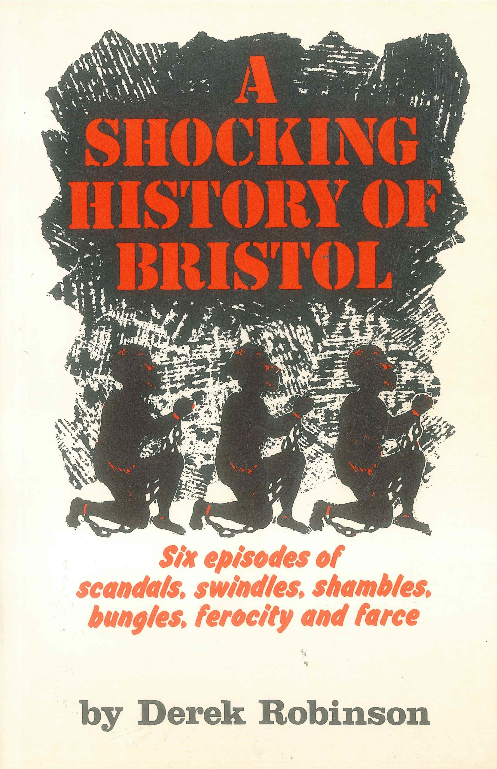 Book cover 'A Shocking History of Bristol'. Drawing of 3 enslaved people, kneeling and in chains. (© Derek Robinson)